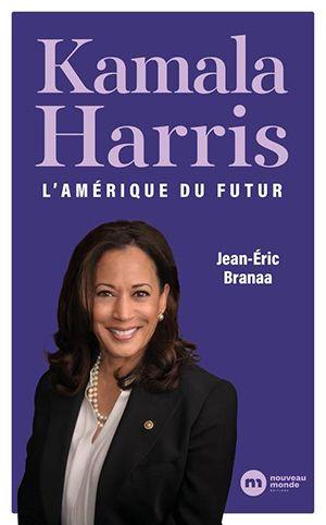 Jean-Eric Branaa - Kamala Harris, l'Amérique du futur - Editions Nouveau Monde, 15 septembre
